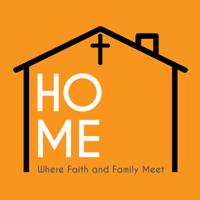 Home: Where Faith and Family Meet podcast