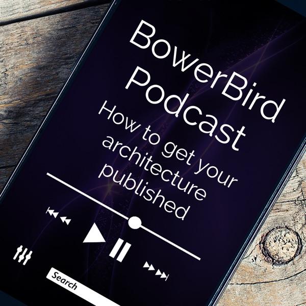 BowerBird Architecture Podcast