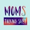 Moms Talking Shit