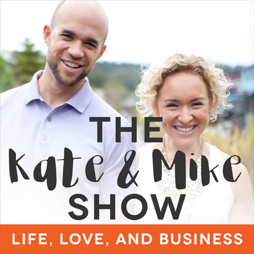Cover image of The Kate & Mike Show: Life, Love, and Business
