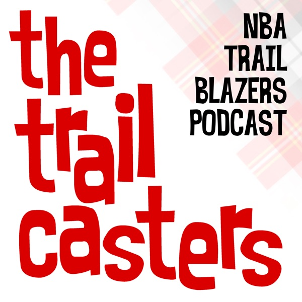 The Trailcasters: NBA Trail Blazers Podcast