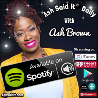 Ash Said It® Daily podcast