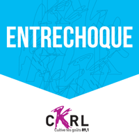 CKRL : EntreChoque podcast