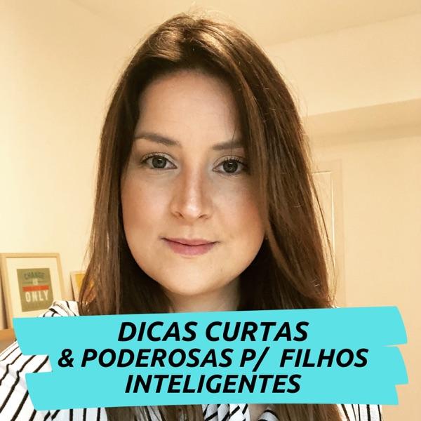 Dicas curtas e Poderosas p/ Filhos Inteligentes - Caroline Bitar