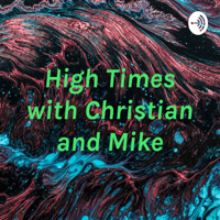 High Times with Christian and Mike podcast