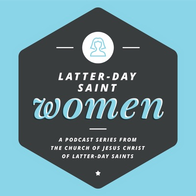 Latter-day Saint Women Podcast:The Church of Jesus Christ of Latter-day Saints