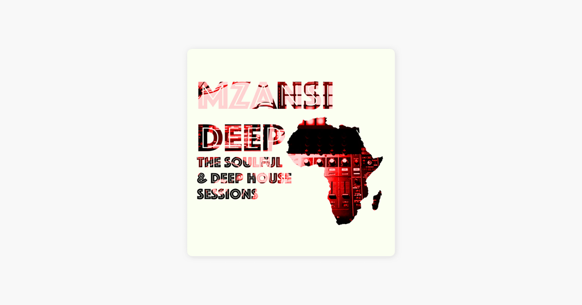 MZANSI DEEP- Soulful & Deep House Sessions on Apple Podcasts