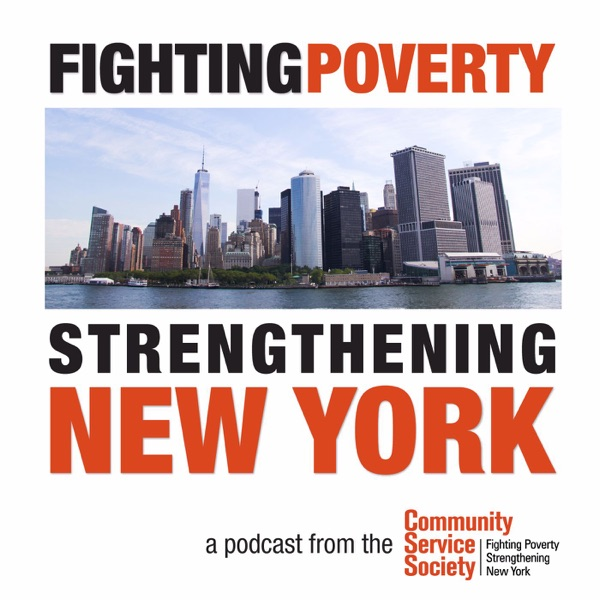 Fighting Poverty, Strengthening New York - A podcast from the Community Service Society