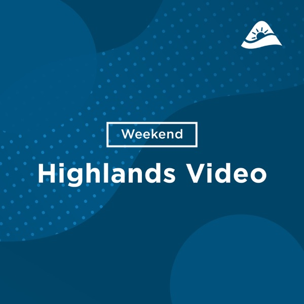 Church of the Highlands - Weekend Messages - Video