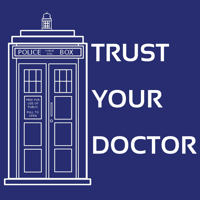 Trust Your Doctor: A Doctor Who Podcast podcast