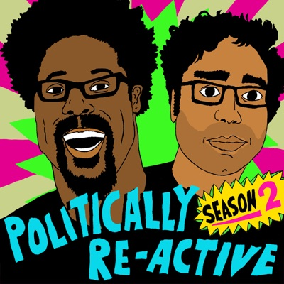 Politically Re-Active with W. Kamau Bell & Hari Kondabolu:Topic/Earwolf & W. Kamau Bell, Hari Kondabolu