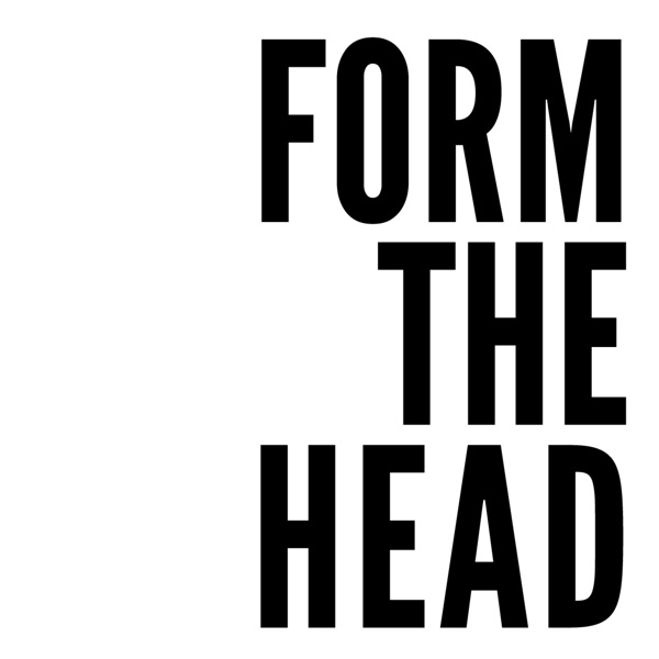 Form The Head Podcast