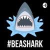 Be A Shark: Podcast