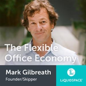 The Flexible Office Economy w/ Mark Gilbreath, CEO LiquidSpace