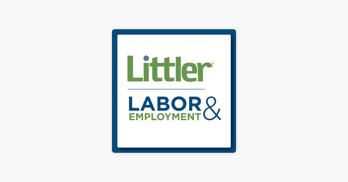 Littler Labor & Employment Podcast: 120 - Embrace or Rage