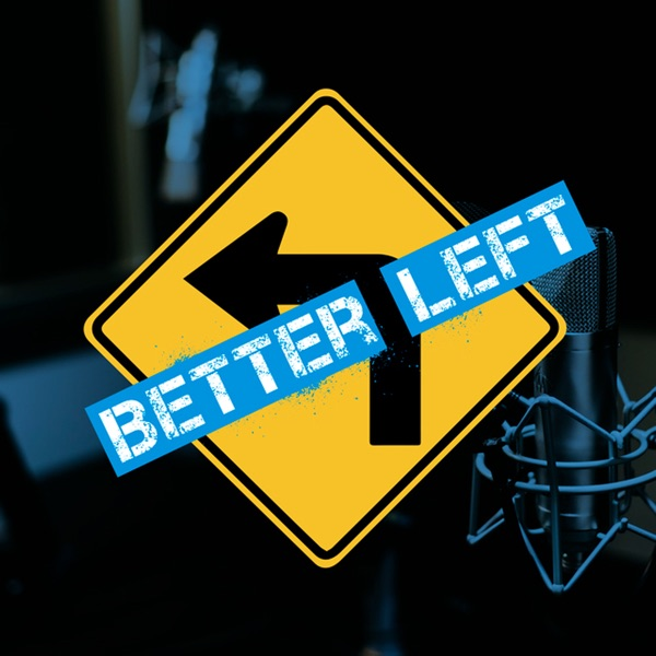 Better Left Podcast podcast show image