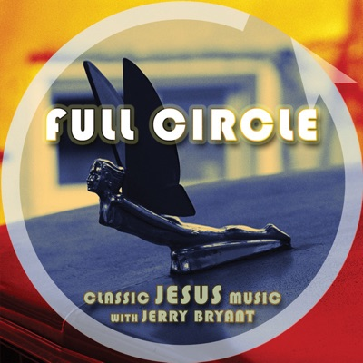 Full Circle | Classic Jesus Music