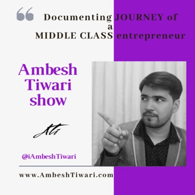 Ambesh Tiwari Show | Entrepreneurship Podcast
