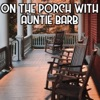 On the Porch with Auntie Barb