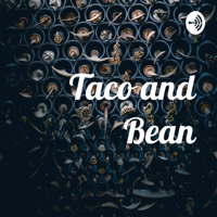 Taco and Bean podcast