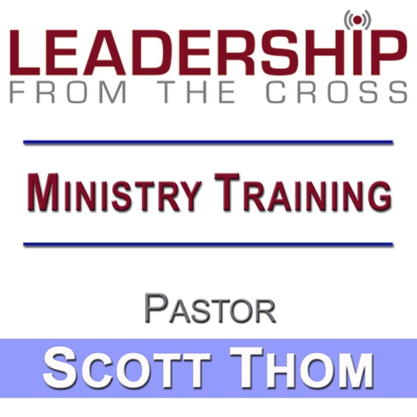 Leadership From The Cross | Ministry Training | Scott Thom