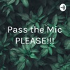 Pass the Mic PLEASE!!!
