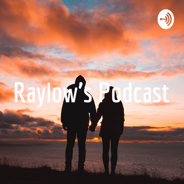 Raylow's Podcast