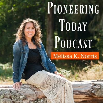 Pioneering Today with Melissa K. Norris:Melissa K. Norris 5th Generation Homesteader