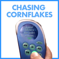"Chasing Cornflakes: A Podcast Dedicated to Adam Sandler's ""Click"" podcast"