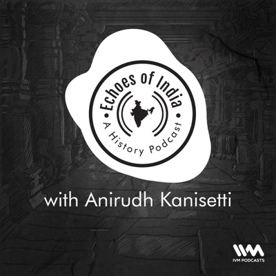 Echoes Of India: A History Podcast:IVM Podcasts