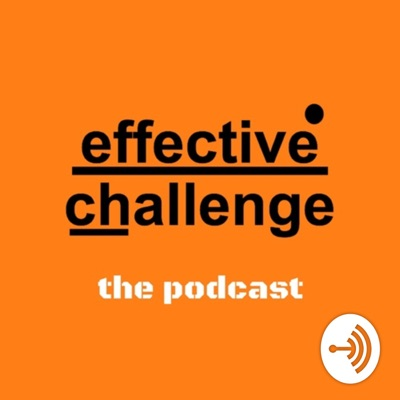 Effective Challenge - the podcast