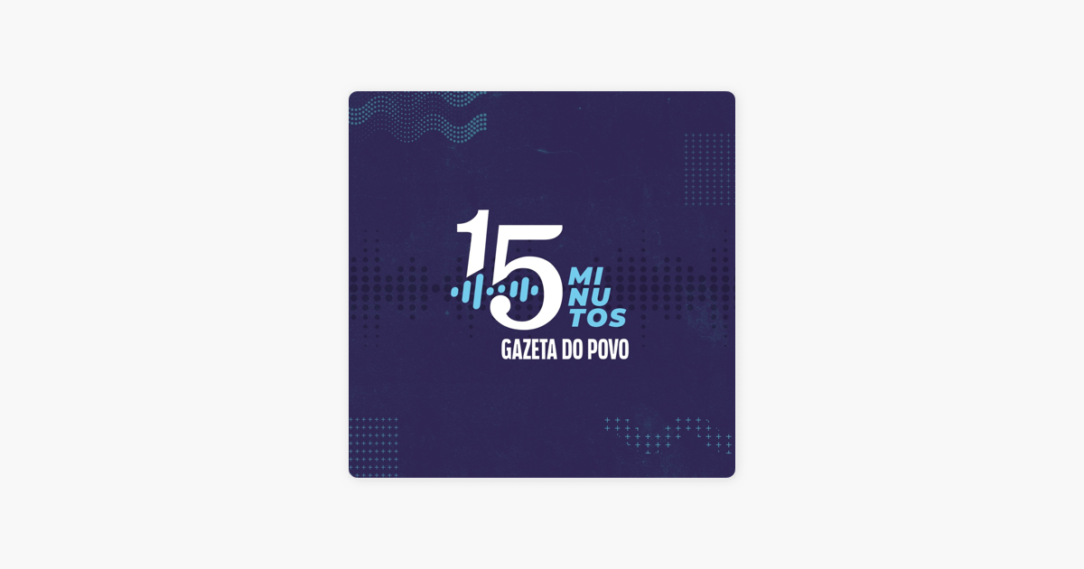 15 Minutos - Gazeta do Povo no Apple Podcasts