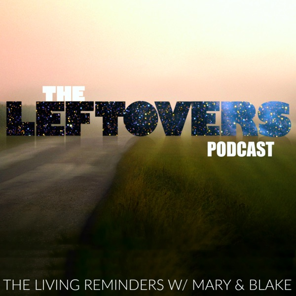 The Leftovers Podcast: The Living Reminders with Mary & Blake