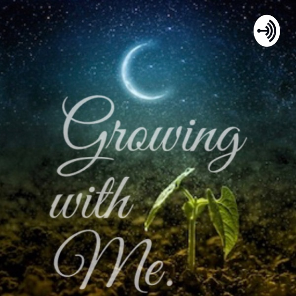 Growing with me...