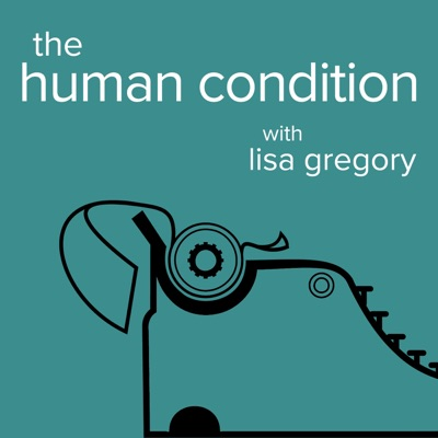 The Human Condition with Lisa Gregory