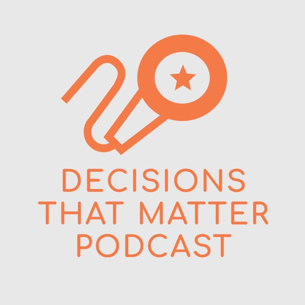 Decisions That Matter Podcast