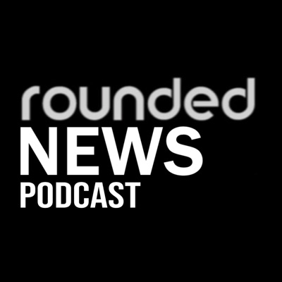 Rounded News Podcast