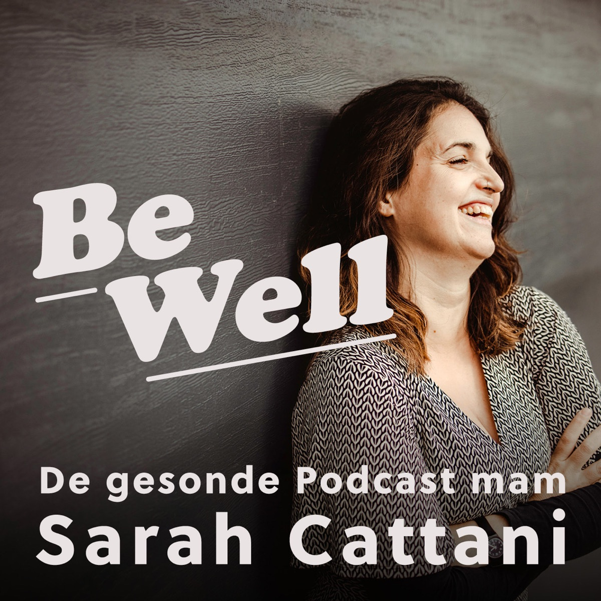 Be Well - De gesonde Podcast mam Sarah Cattani