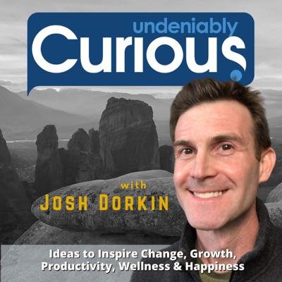 The Undeniably Curious Podcast with Josh Dorkin:Josh Dorkin