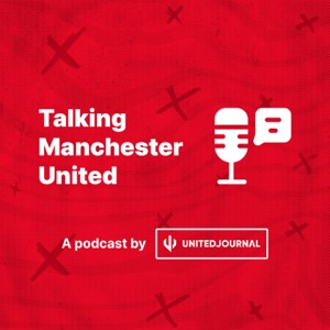 Talking Manchester United — A United Journal Podcast
