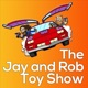 The Jay and Rob Toy Show