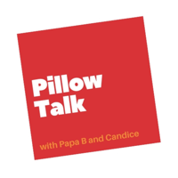 Pillow Talk with Papa B and Candice Brathwaite podcast