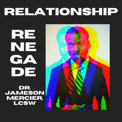 Relationship Renegade with Dr. Jameson Mercier, LCSW