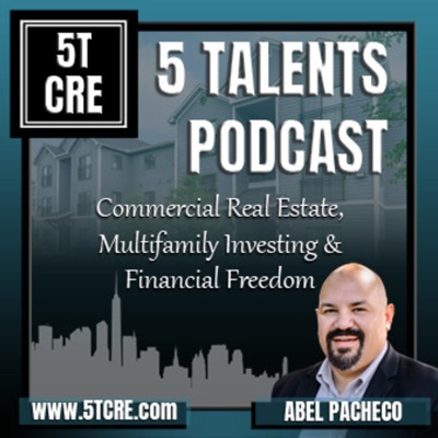5 Talents Podcast - Passive Investing, Cashflow, & Wealth Creation in Commercial Real Estate