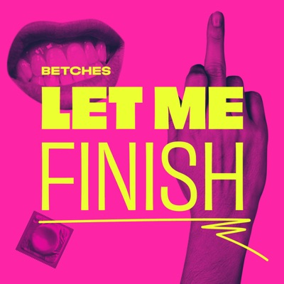 Let Me Finish:Betches Media