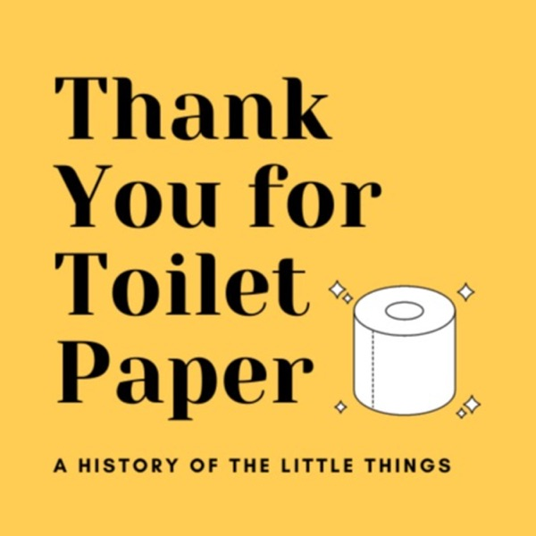 Thank You for Toilet Paper: A History of the Little Things