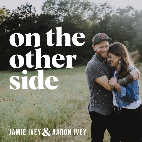On The Other Side with Jamie Ivey and Aaron Ivey