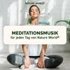 Meditationsmusik für jeden Tag von NATURE WORLD® - Musik-Podcast für pure Entspannung und Meditation