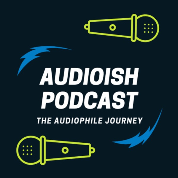 Audioish Podcast The Beginner Audiophile Journey Learning about streaming music, headphones, cables and more