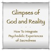 Glimpses of God and Reality - How To Integrate Psychedelic Experiences of Sacredness artwork